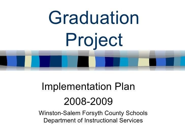 Graduation Project Implementation Plan 2008-2009 Winston-Salem Forsyth County Schools Department of Instructional Services