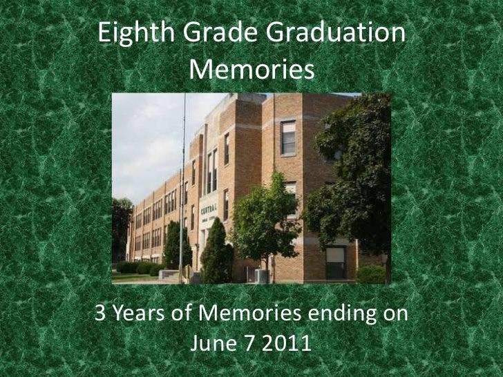 Eighth Grade Graduation Memories<br />3 Years of Memories ending on June 7 2011<br />