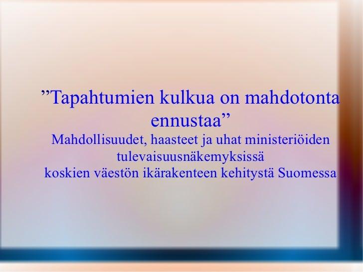 """"""" Tapahtumien kulkua on mahdotonta ennustaa """" Mahdollisuudet, haasteet ja uhat ministeriöiden tulevaisuusnäkemyksissä kosk..."""