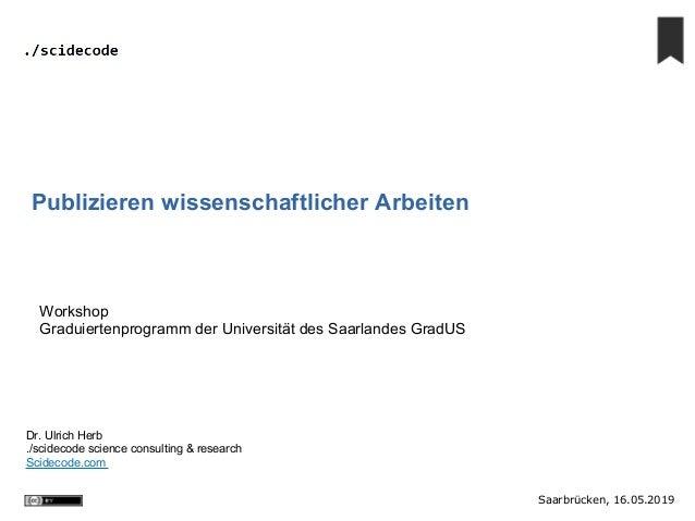 Saarbrücken, 16.05.2019 Dr. Ulrich Herb ./scidecode science consulting & research Scidecode.com Publizieren wissenschaftli...