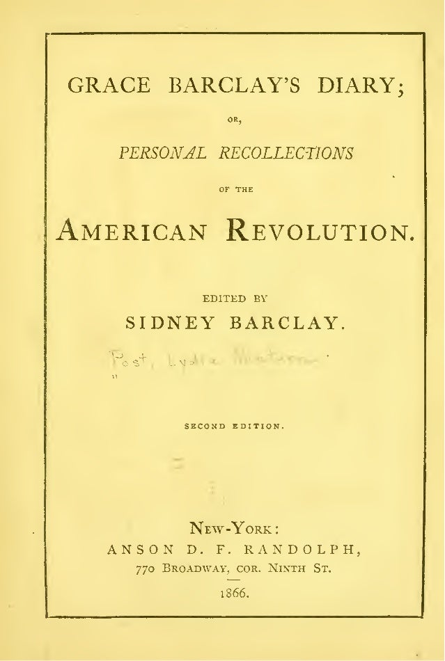 GRACE BARCLAY'S DIARY PERSONJL RECOLLECTIONS  American Revolution, EDITED BY  SIDNEY BARCLAY  SECOND EDITION.  New-York  A...