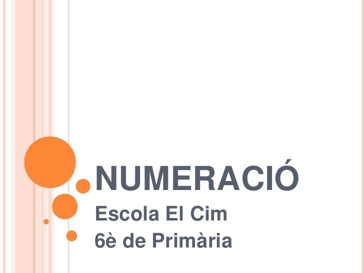 NUMERACIÓ<br />Escola El Cim<br />6è de Primària<br />