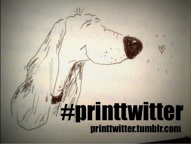 printtwitter.tumblr.com #printtwitter