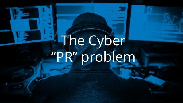 "The Cyber ""PR"" problem"