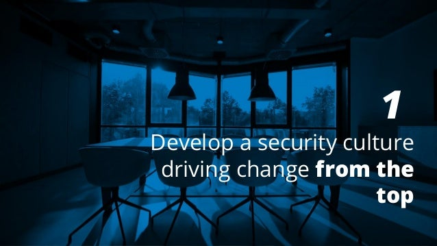 1 Develop a security culture driving change from the top