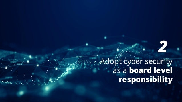 2 Adopt cyber security as a board level responsibility