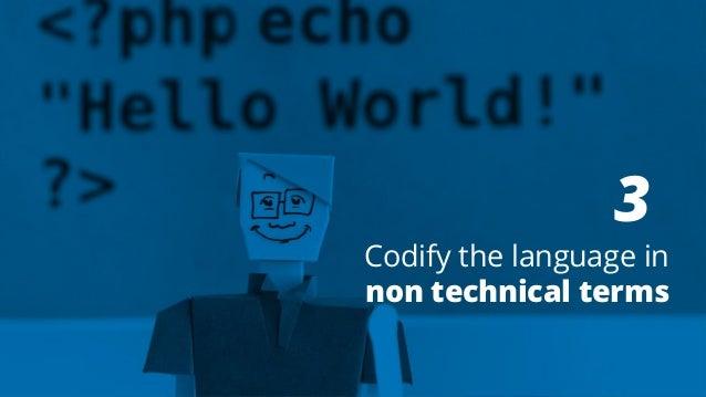 3 Codify the language in non technical terms