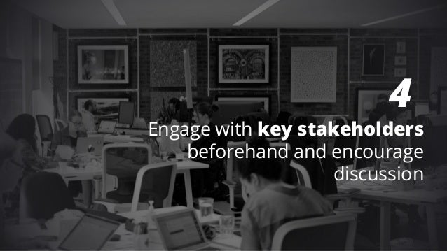 4 Engage with key stakeholders beforehand and encourage discussion