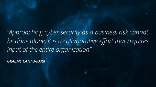 """""""Approaching cyber security as a business risk cannot be done alone, it is a collaborative effort that requires input of th..."""
