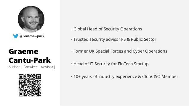 Graeme Cantu-Park Author | Speaker | Advisor| @Graemewpark · Global Head of Security Operations · Trusted security advisor...