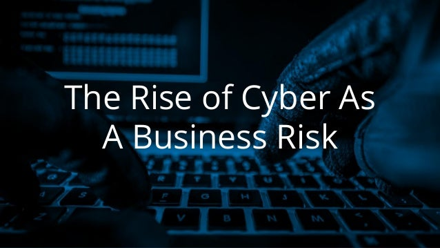 The Rise of Cyber As A Business Risk