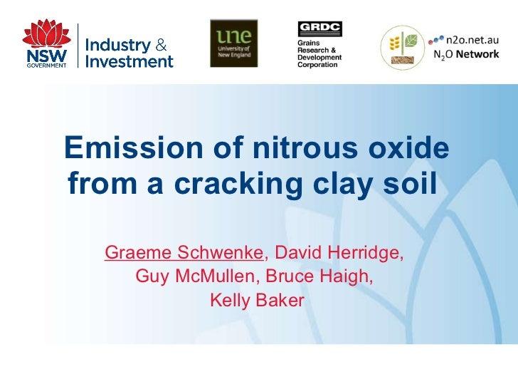 Emission of nitrous oxide from a cracking clay soil   Graeme Schwenke , David Herridge,  Guy McMullen, Bruce Haigh,  Kelly...