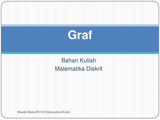Graf  Bahan Kuliah  Matematika Diskrit  Rinaldi Munir/1 IF2120 Matematika Diskrit