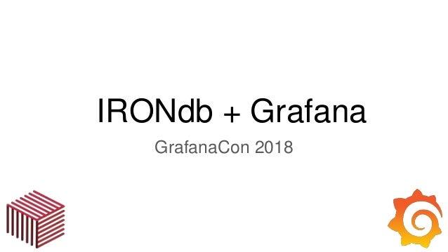 IRONdb + Grafana GrafanaCon 2018
