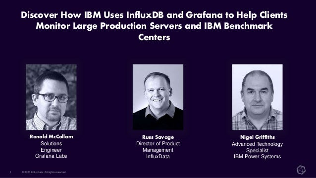 Discover How IBM Uses InfluxDB and Grafana to Help Clients Monitor Large Production Servers and IBM Benchmark Centers Nige...