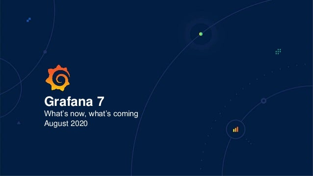 Grafana 7 What's now, what's coming August 2020