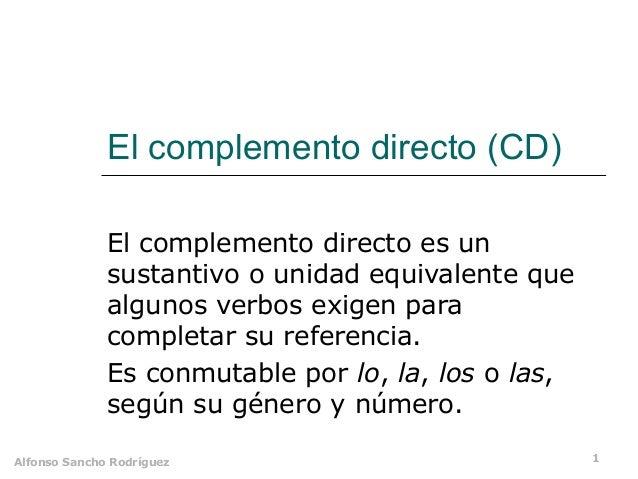 El complemento directo (CD)              El complemento directo es un              sustantivo o unidad equivalente que    ...