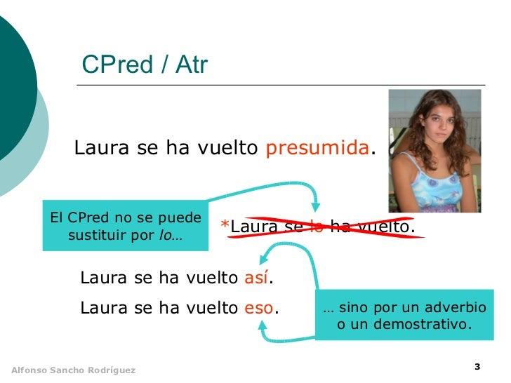 CPred / Atr            Laura se ha vuelto presumida.       El CPred no se puede          sustituir por lo…                ...