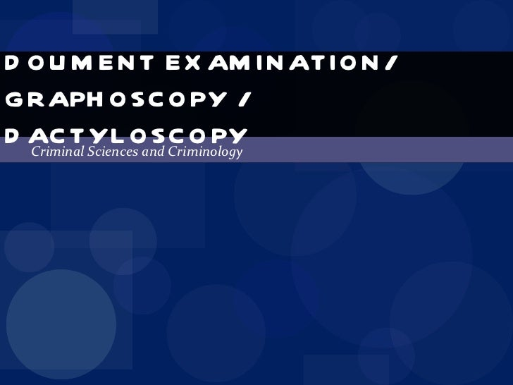 Criminal Sciences and Criminology DOUMENT EXAMINATION/ GRAPHOSCOPY /  DACTYLOSCOPY
