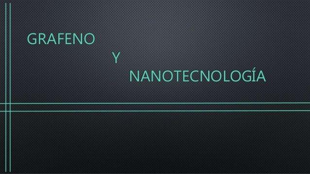 GRAFENO Y NANOTECNOLOGÍA