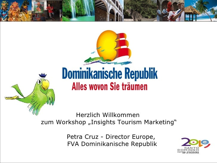 "Herzlich Willkommen  zum Workshop ""Insights Tourism Marketing"" Petra Cruz - Director Europe,  FVA Dominikanische Republik"