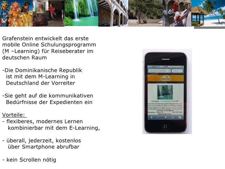 <ul><li>Grafenstein entwickelt das erste mobile Online Schulungsprogramm </li></ul><ul><li>(M –Learning) für Reiseberater ...