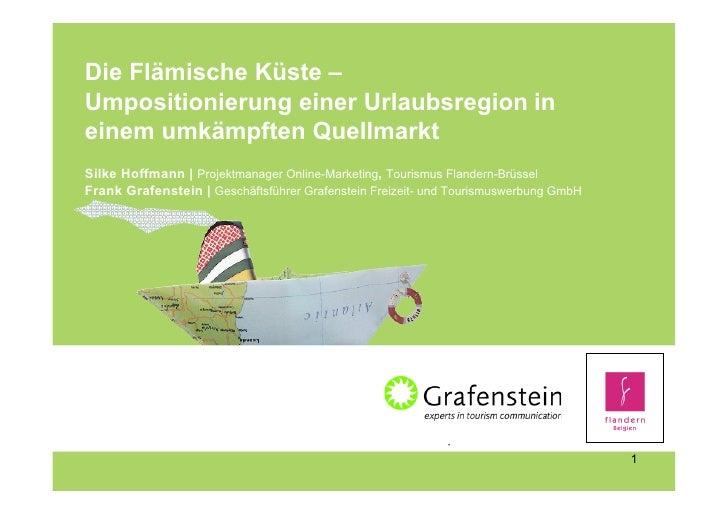 Die Flämische Küste – Umpositionierung einer Urlaubsregion in einem umkämpften Quellmarkt Silke Hoffmann | Projektmanager ...