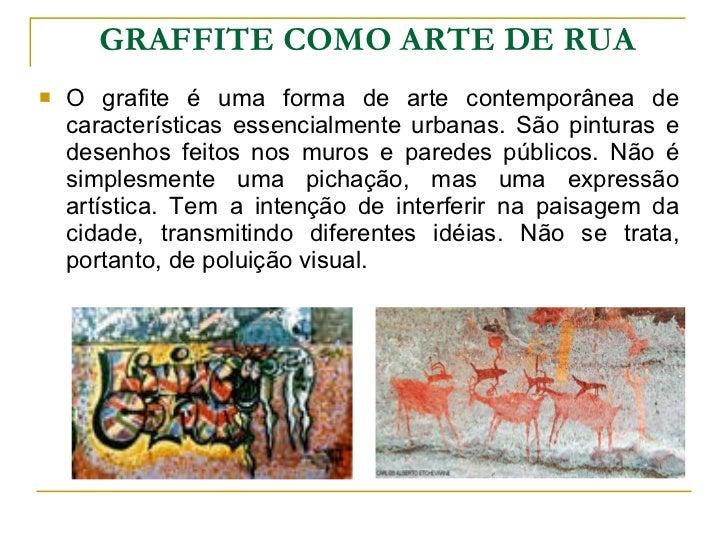 <ul><li>O grafite é uma forma de arte contemporânea de características essencialmente urbanas. São pinturas e desenhos fei...