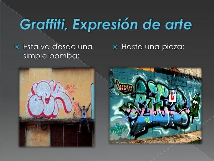 Graffiti, Expresión de arte<br />Esta va desde una simple bomba:<br />Hasta una pieza:<br />