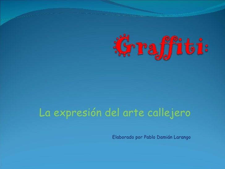 La expresión del arte callejero Elaborado por Pablo Damián Larango