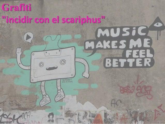"""Grafiti""""incidir con el scariphus"""""""