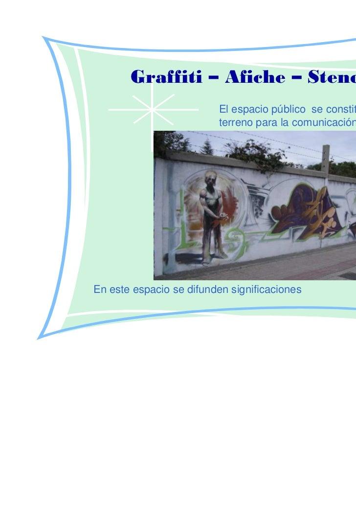 Graffiti – Afiche – Stencil                         El espacio público se constituye en                         terreno pa...