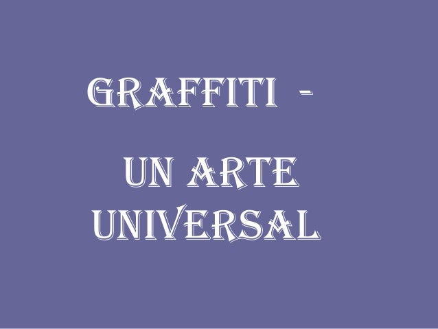 GRAFFITI - UN ARTEUNIVERSAL