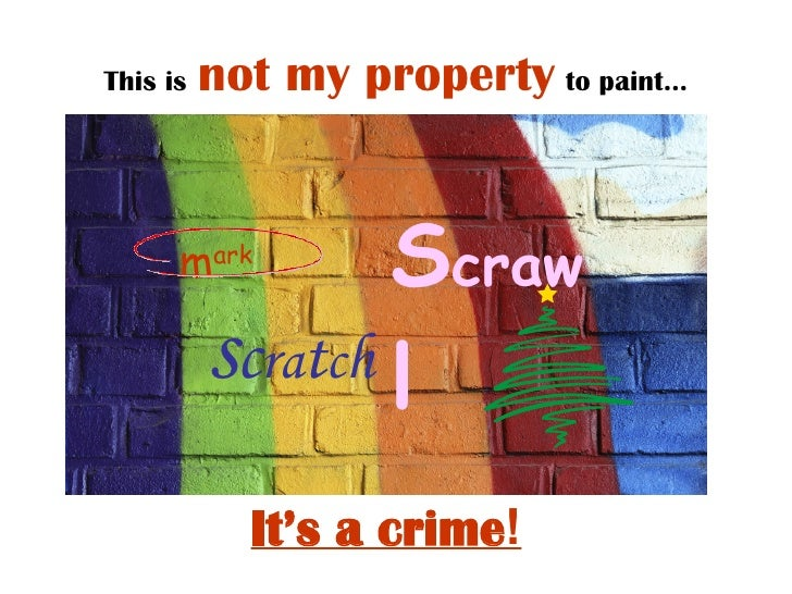 This is   not my property   to paint… m ark S craw l It's a crime ! s c ra t c h