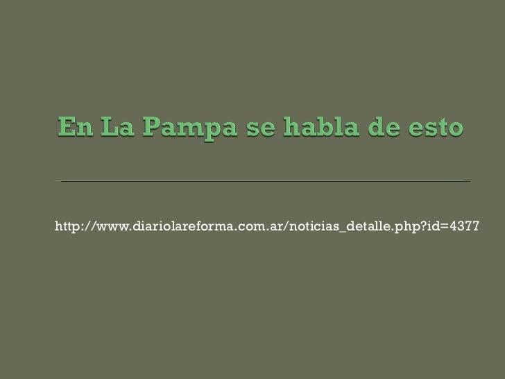 <ul><li>http://www.diariolareforma.com.ar/noticias_detalle.php?id=4377 </li></ul>