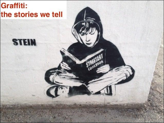 Graffiti: the stories we tell