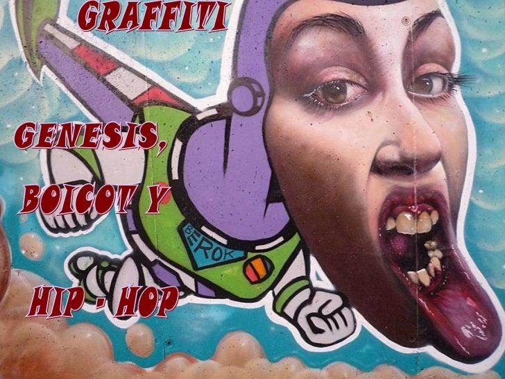 GRAFFITI GENESIS, BOICOT Y HIP - HOP