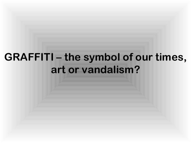 GRAFFITI – the symbol of our times, art or vandalism?