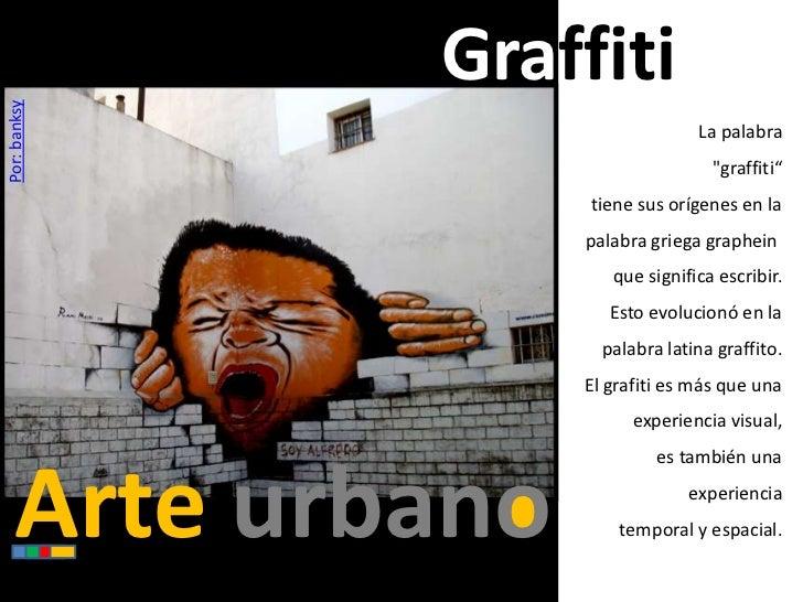 """Graffiti<br />La palabra <br />""""graffiti""""<br />tiene sus orígenes en la palabra griegagraphein<br />que significa escrib..."""