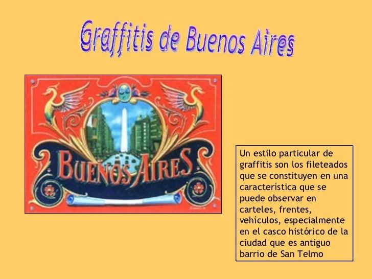 Graffitis de Buenos Aires Un estilo particular de graffitis son los fileteados que se constituyen en una característica qu...