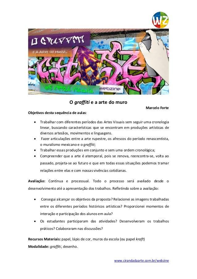 www.cirandadaarte.com.br/webzine O graffiti e a arte do muro Marcelo Forte Objetivos desta sequência de aulas:  Trabalhar...