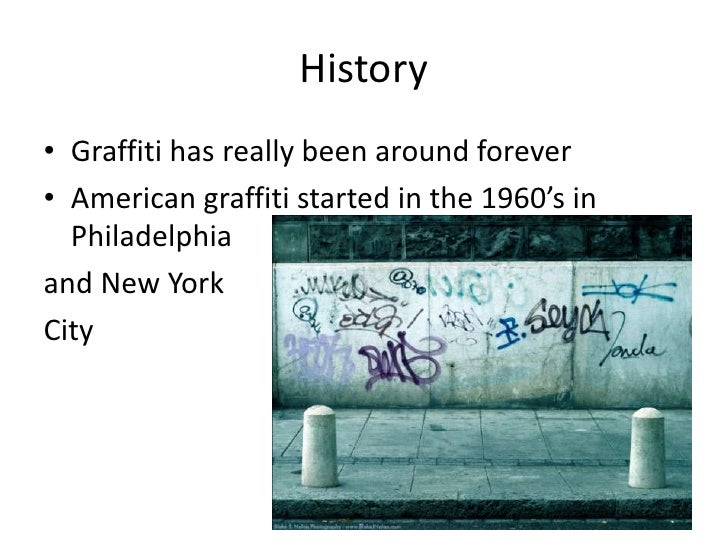 History• Graffiti has really been around forever• American graffiti started in the 1960's in  Philadelphiaand New YorkCity