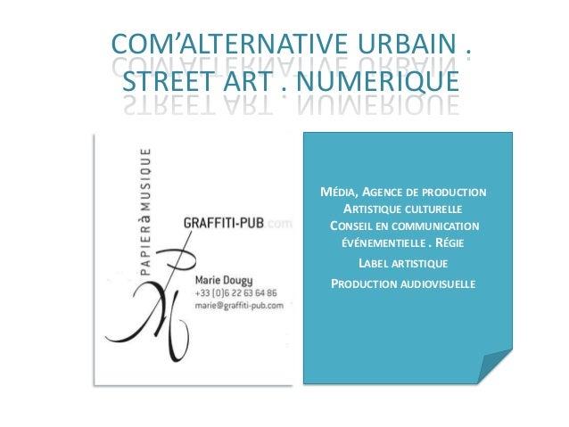 COM'ALTERNATIVE URBAIN . STREET ART . NUMERIQUE             MÉDIA, AGENCE DE PRODUCTION                ARTISTIQUE CULTUREL...