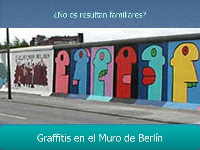 Graffitis en el Muro de Berlín ¿No os resultan familiares?