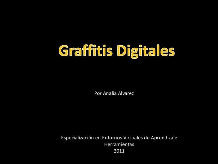 GRAFFITIS DIGITALES<br />GraffitisDigitales<br />Por AnaliaAlvarez<br />Especialización en Entornos Virtuales de Aprendiza...