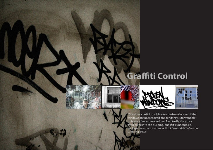 "Graffiti Control""Consider a building with a few broken windows. If thewindows are not repaired, the tendency is for vandal..."