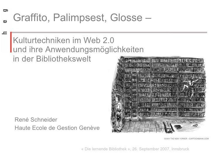 Graffito, Palimpsest, Glosse –  Kulturtechniken im Web 2.0  und ihre Anwendungsmöglichkeiten  in der Bibliothekswelt René ...