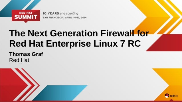 The Next Generation Firewall for Red Hat Enterprise Linux 7 RC Thomas Graf Red Hat