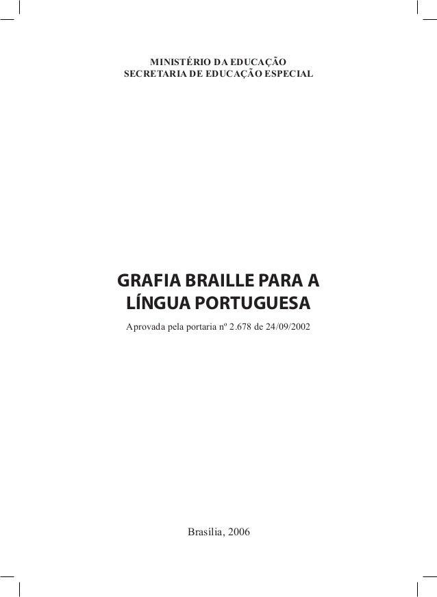 Aprovada pela portaria nº 2.678 de 24/09/2002 MINISTÉRIO DA EDUCAÇÃO SECRETARIA DE EDUCAÇÃO ESPECIAL GRAFIA BRAILLE PARA A...