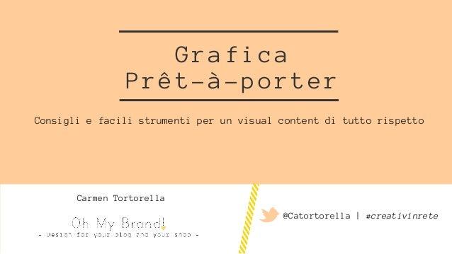 Grafica Prêt-à-porter Consigliefacilistrumentiperunvisualcontentdituttorispetto @Catortorella|#creativinrete CarmenTortore...